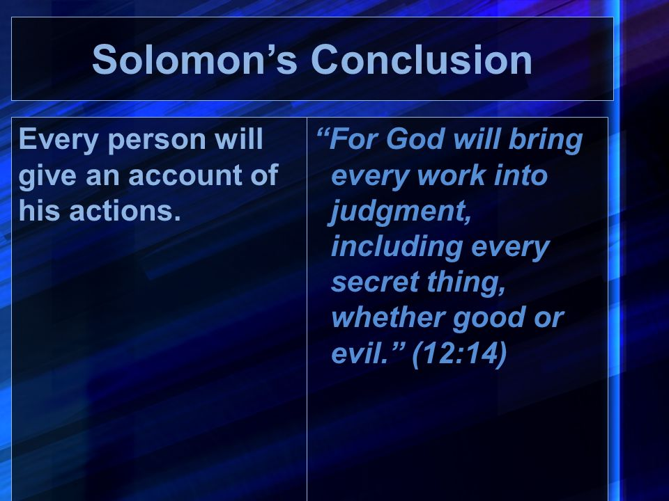 Solomon's Conclusion Every person will give an account of his actions.