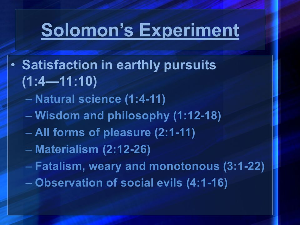Solomon's Experiment Satisfaction in earthly pursuits (1:4—11:10)