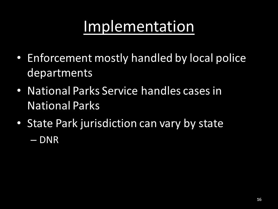 Implementation Enforcement mostly handled by local police departments