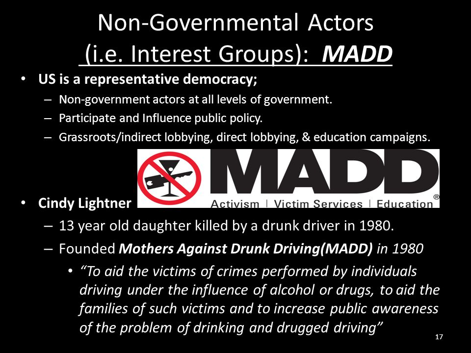 Non-Governmental Actors (i.e. Interest Groups): MADD