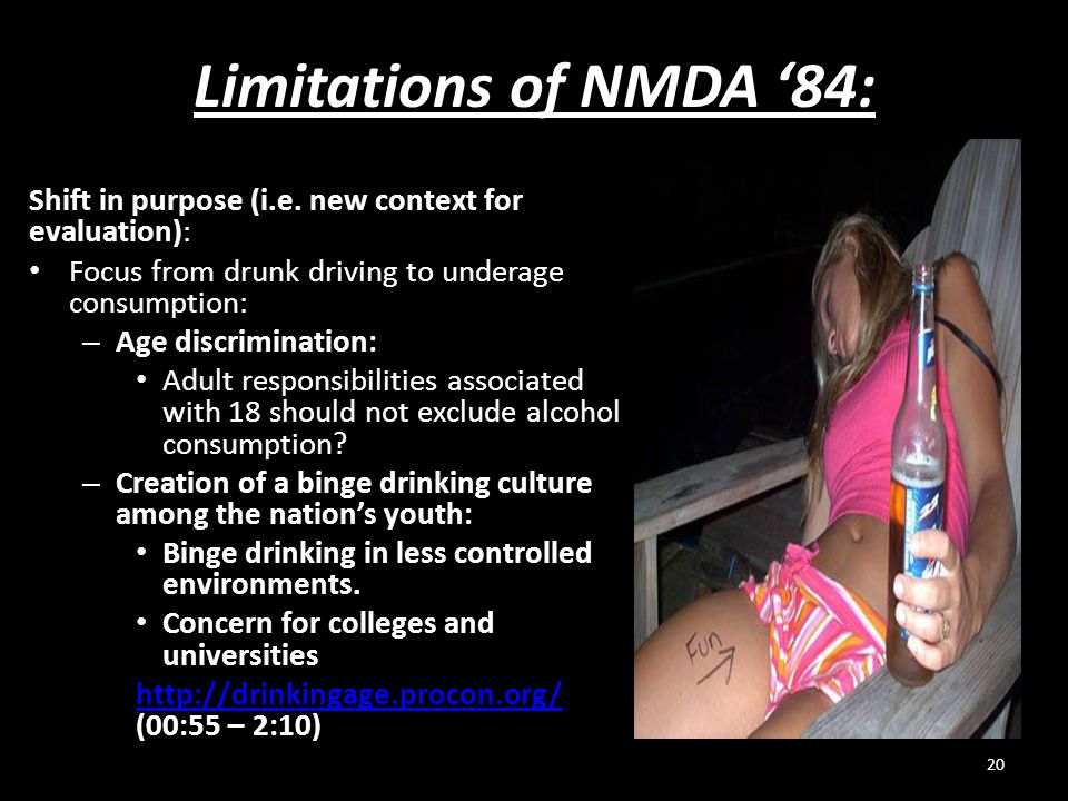 Limitations of NMDA '84: Shift in purpose (i.e. new context for evaluation): Focus from drunk driving to underage consumption: