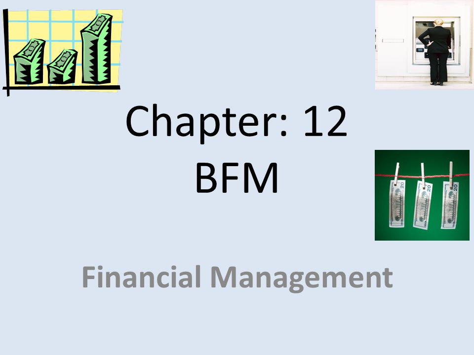Chapter: 12 BFM Financial Management