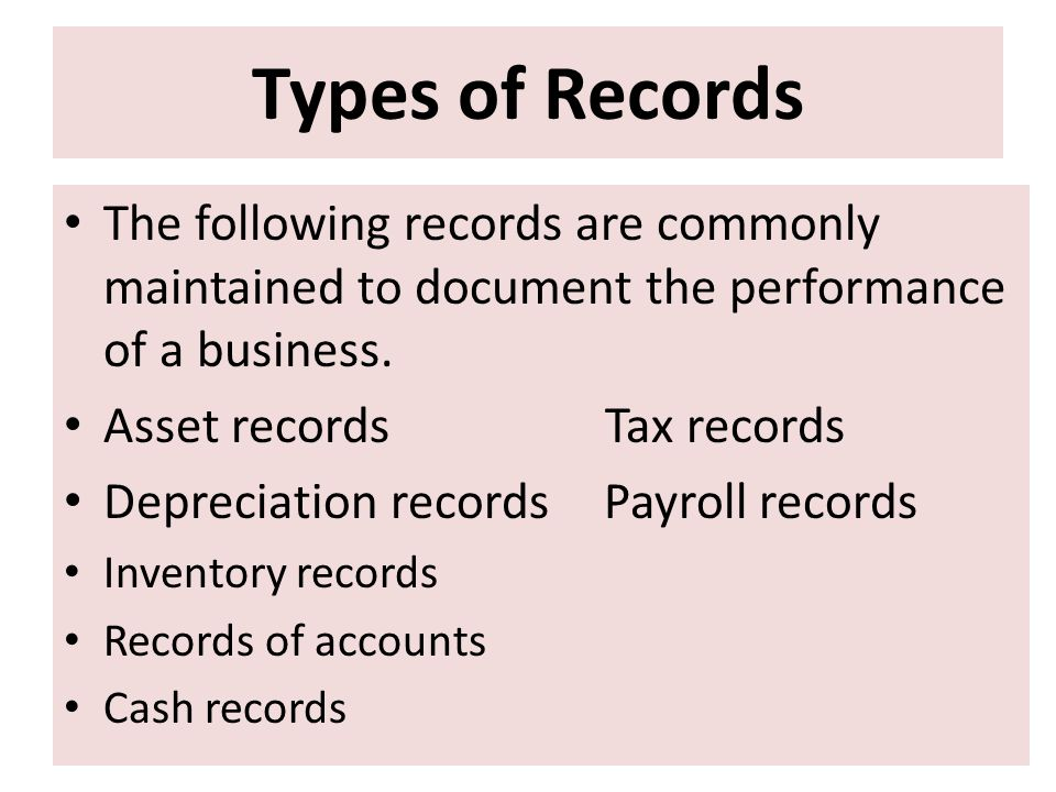 Types of Records The following records are commonly maintained to document the performance of a business.