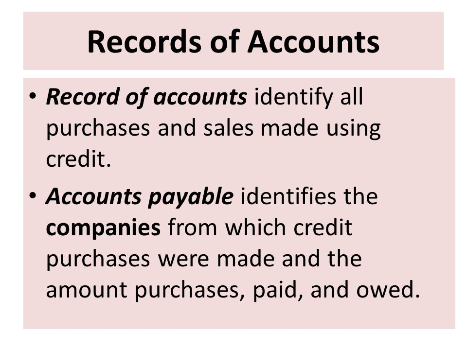 Records of Accounts Record of accounts identify all purchases and sales made using credit.