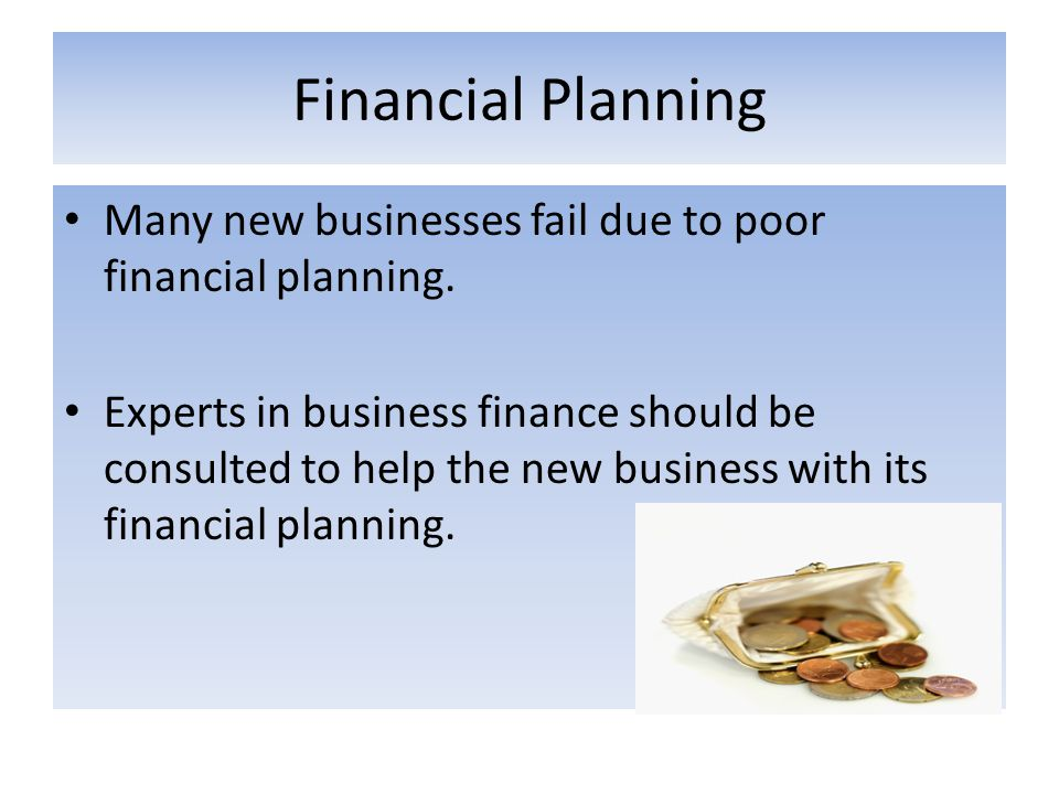Financial Planning Many new businesses fail due to poor financial planning.
