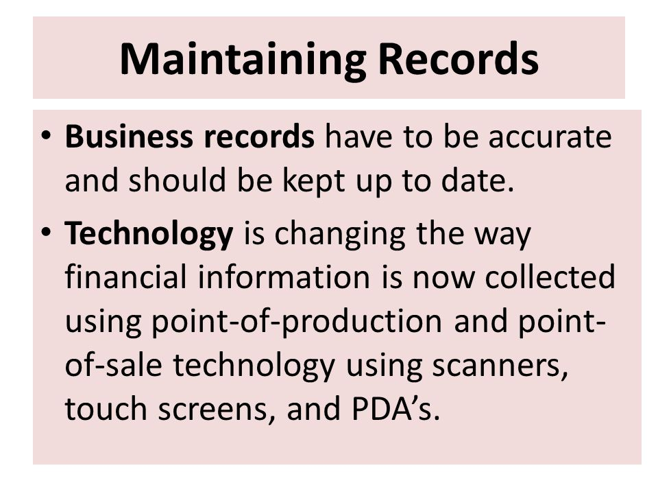 Maintaining Records Business records have to be accurate and should be kept up to date.