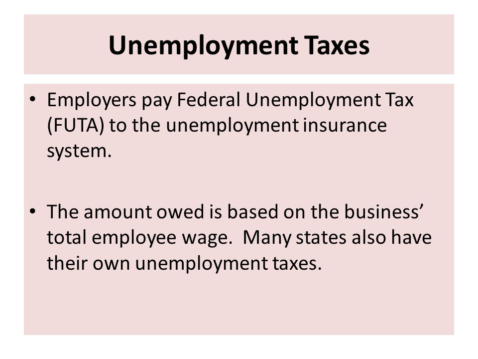Unemployment Taxes Employers pay Federal Unemployment Tax (FUTA) to the unemployment insurance system.
