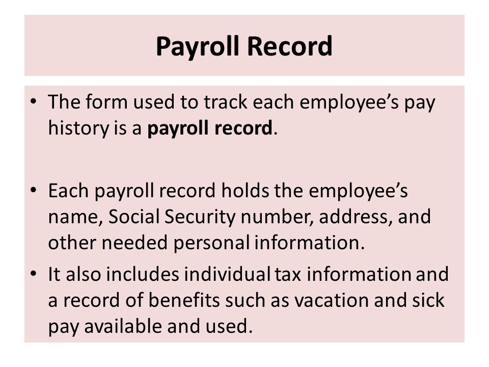 Payroll Record The form used to track each employee's pay history is a payroll record.