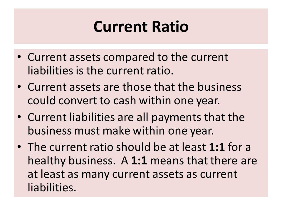 Current Ratio Current assets compared to the current liabilities is the current ratio.