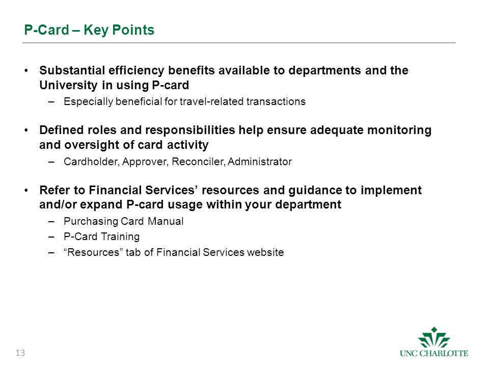 P-Card – Key Points Substantial efficiency benefits available to departments and the University in using P-card.