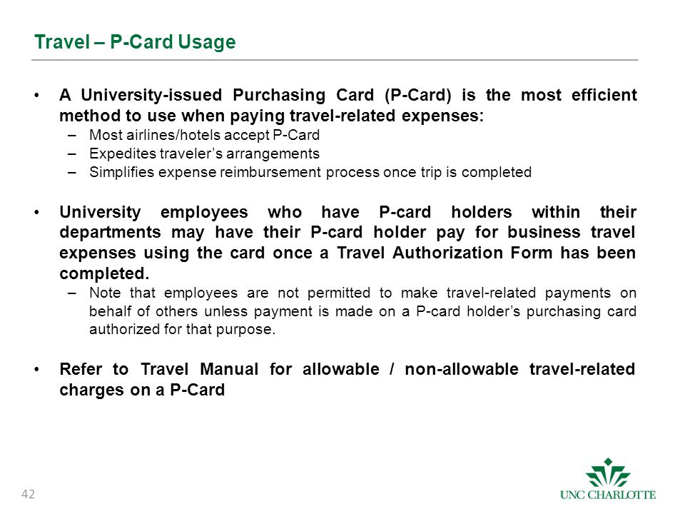 Travel – P-Card Usage A University-issued Purchasing Card (P-Card) is the most efficient method to use when paying travel-related expenses: