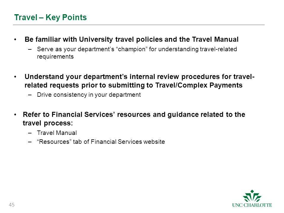 Travel – Key Points Be familiar with University travel policies and the Travel Manual.