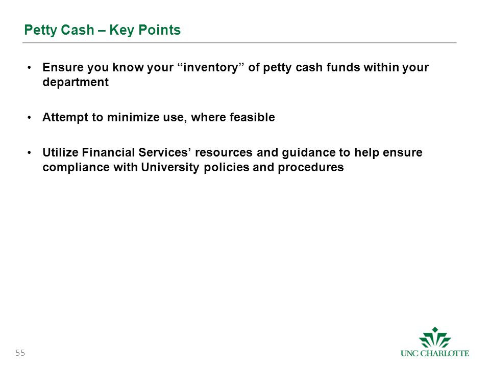 Petty Cash – Key Points Ensure you know your inventory of petty cash funds within your department.