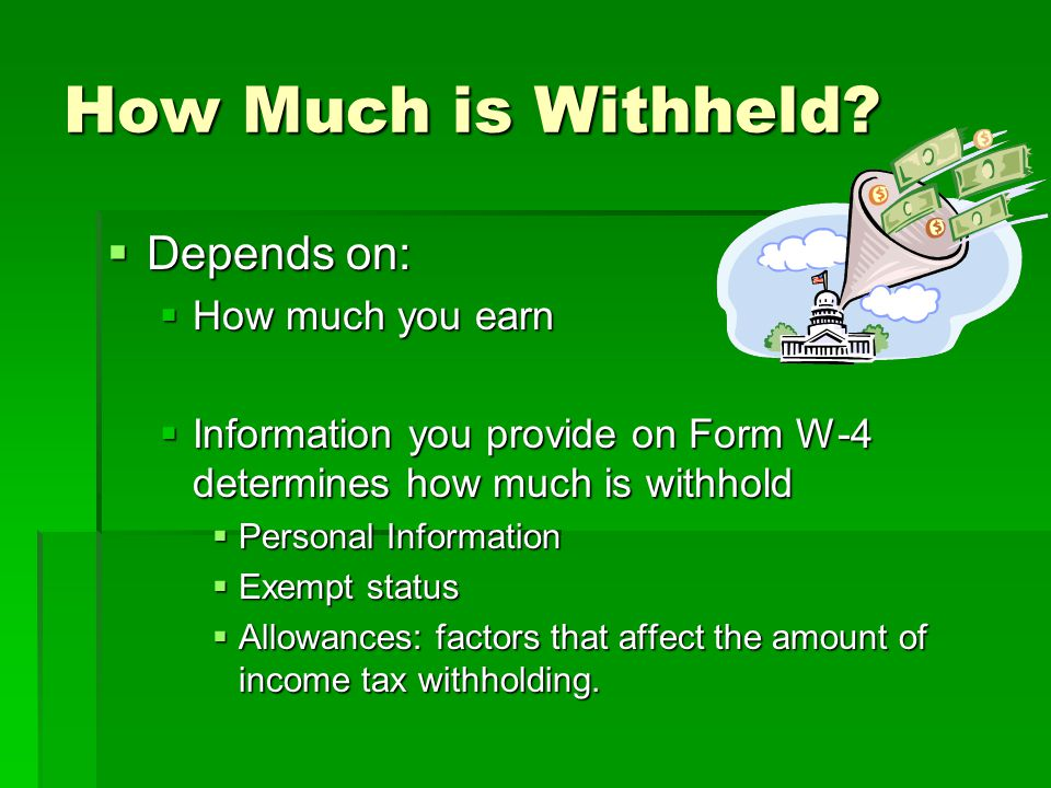 How Much is Withheld Depends on: How much you earn