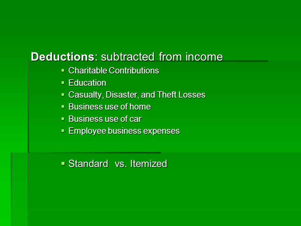 Deductions: subtracted from income