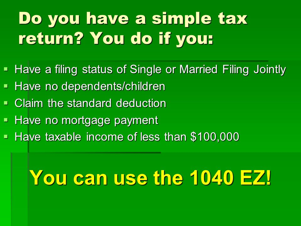 Do you have a simple tax return You do if you: