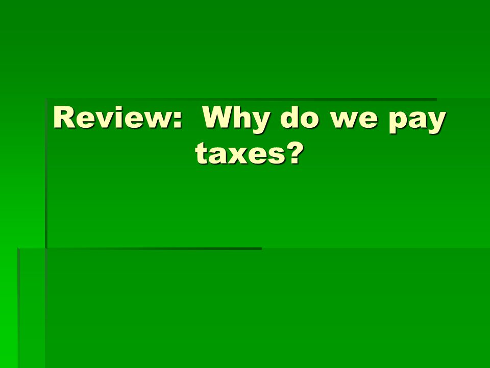 Review: Why do we pay taxes