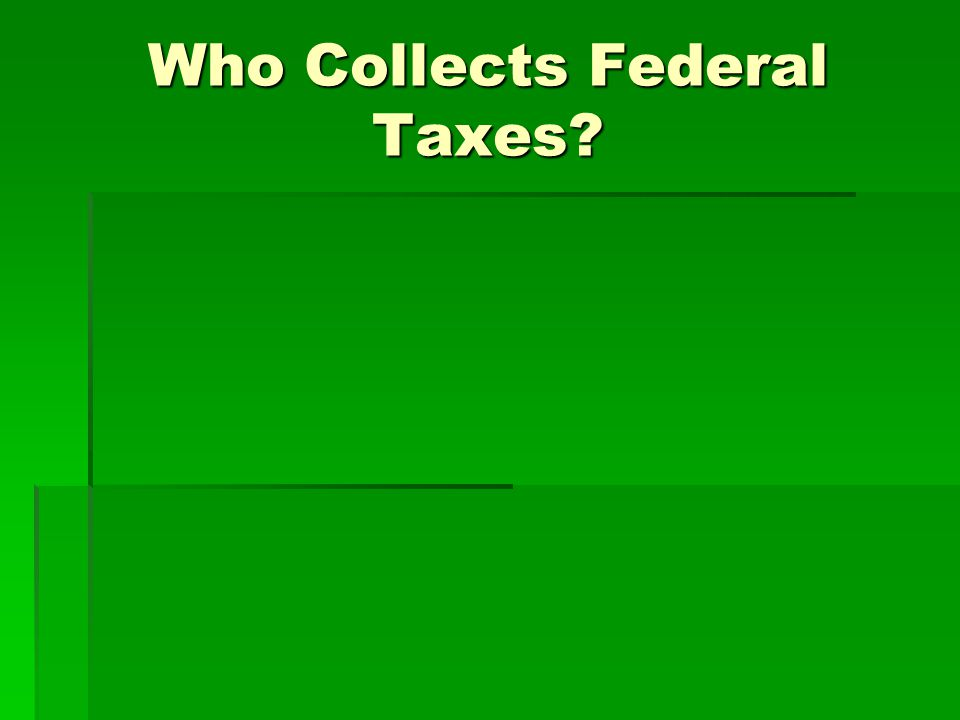 Who Collects Federal Taxes