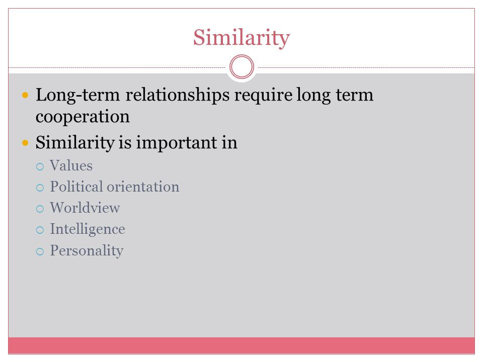 Similarity Long-term relationships require long term cooperation