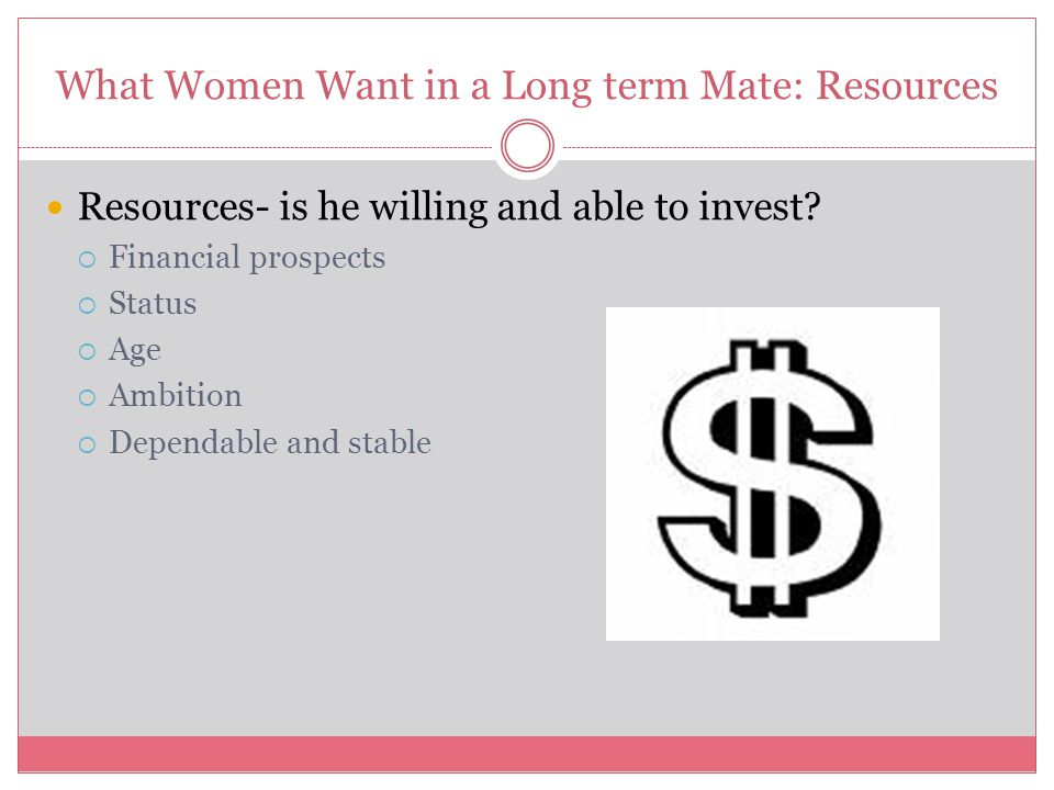 What Women Want in a Long term Mate: Resources