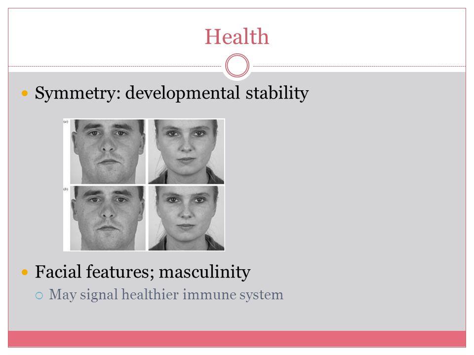 Health Symmetry: developmental stability Facial features; masculinity