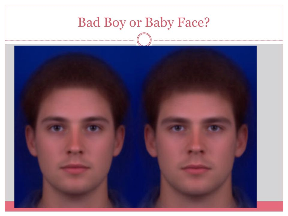 Bad Boy or Baby Face