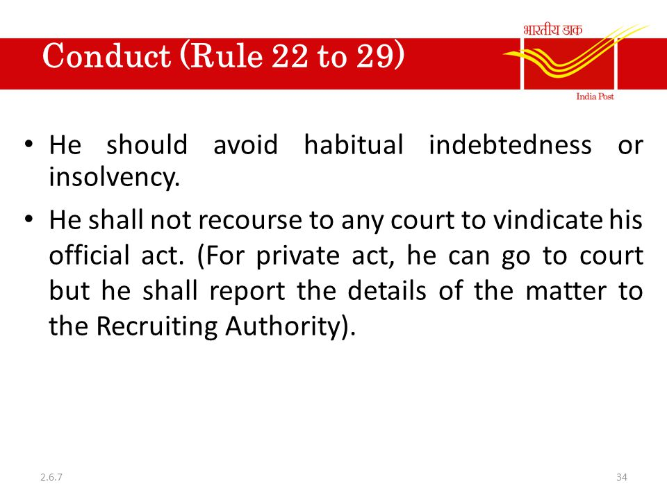 Conduct (Rule 22 to 29) He should avoid habitual indebtedness or insolvency.
