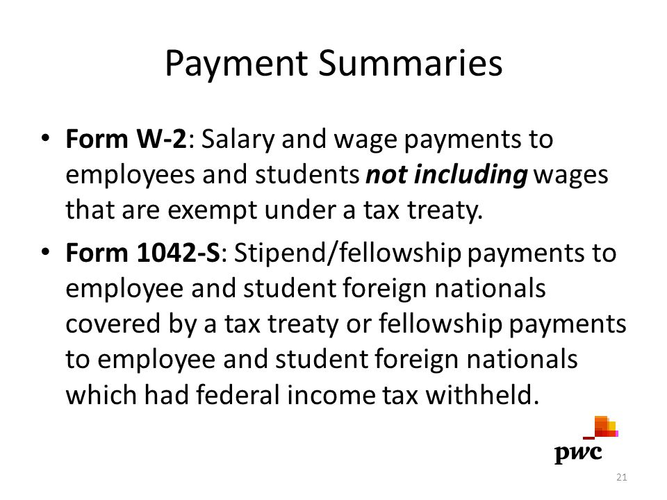 Payment Summaries Form W-2: Salary and wage payments to employees and students not including wages that are exempt under a tax treaty.