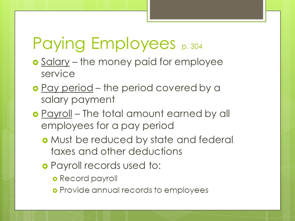 Paying Employees p. 304 Salary – the money paid for employee service