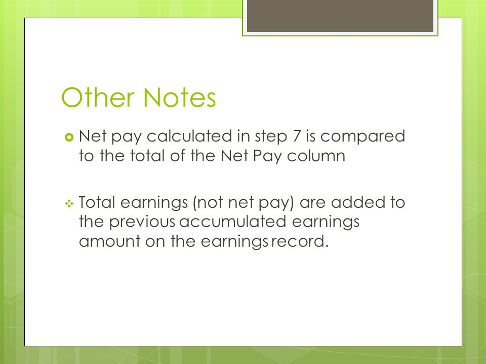 Other Notes Net pay calculated in step 7 is compared to the total of the Net Pay column.