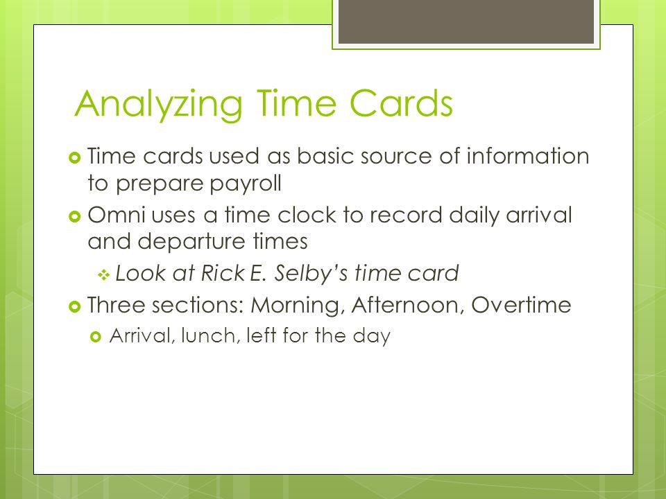 Analyzing Time Cards Time cards used as basic source of information to prepare payroll.