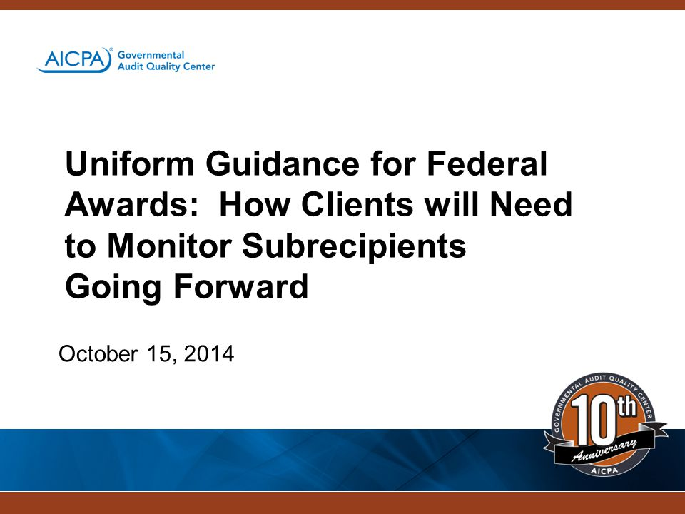 4/15/2017 Uniform Guidance for Federal Awards: How Clients will Need to Monitor Subrecipients Going Forward.