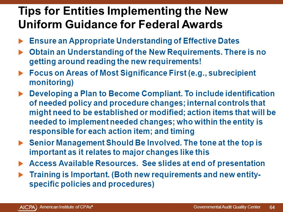 4/15/2017 Tips for Entities Implementing the New Uniform Guidance for Federal Awards. Ensure an Appropriate Understanding of Effective Dates.