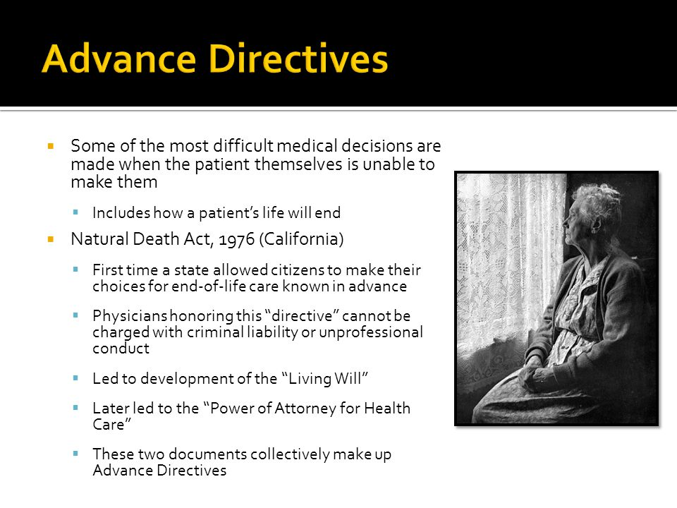 Advance Directives Some of the most difficult medical decisions are made when the patient themselves is unable to make them.