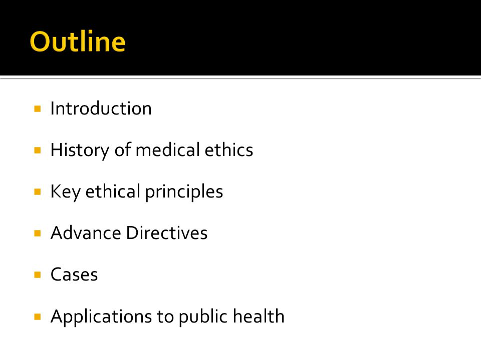 Outline Introduction History of medical ethics Key ethical principles