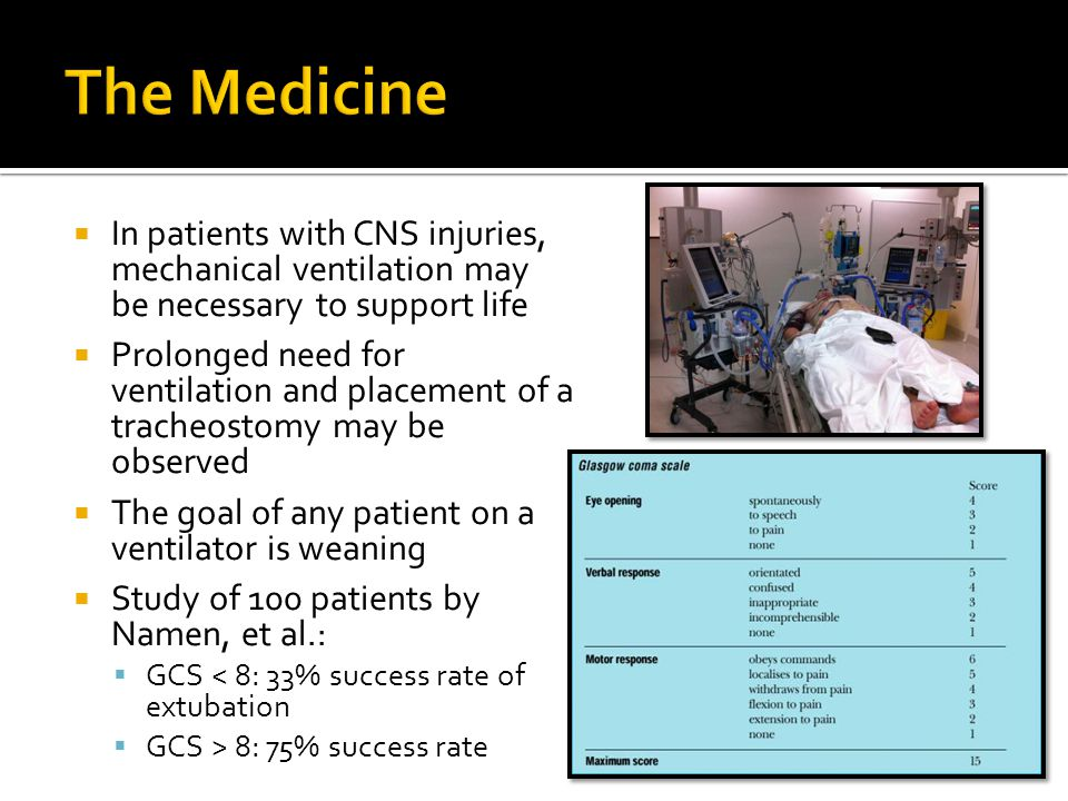 The Medicine In patients with CNS injuries, mechanical ventilation may be necessary to support life.