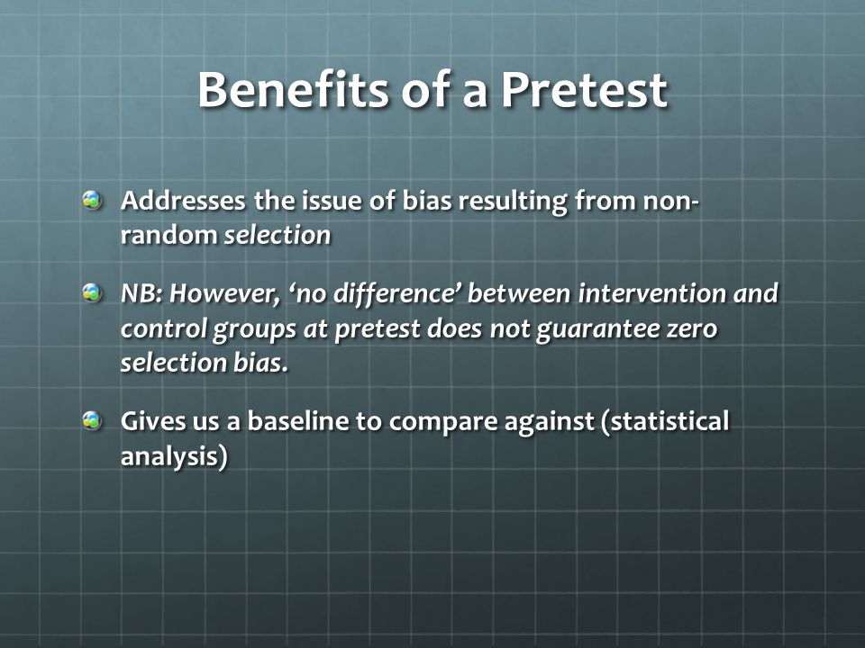 Benefits of a Pretest Addresses the issue of bias resulting from non- random selection.