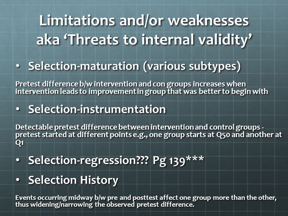 Limitations and/or weaknesses aka 'Threats to internal validity'