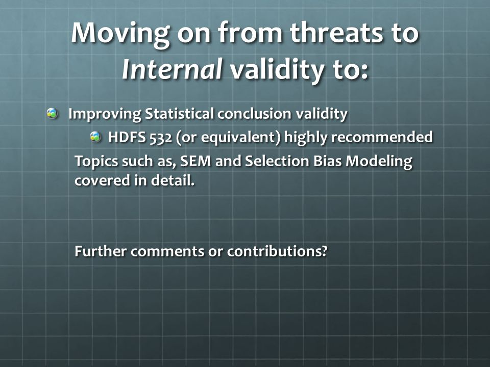 Moving on from threats to Internal validity to: