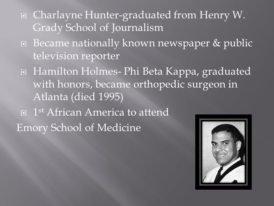 Charlayne Hunter-graduated from Henry W. Grady School of Journalism