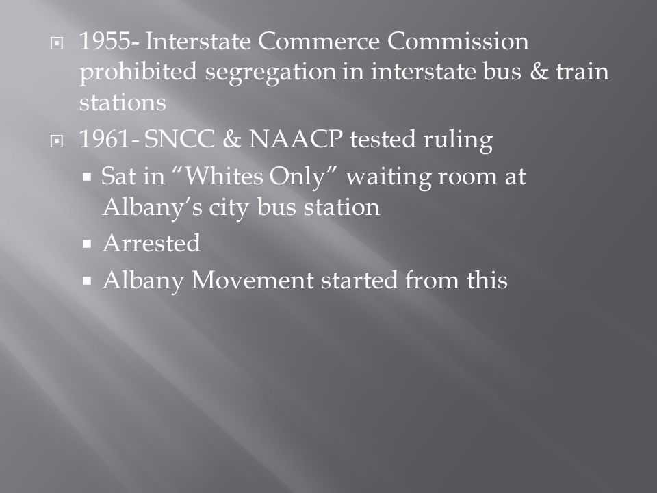 1955- Interstate Commerce Commission prohibited segregation in interstate bus & train stations