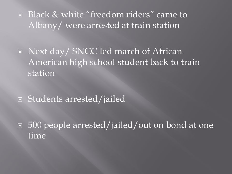 Black & white freedom riders came to Albany/ were arrested at train station