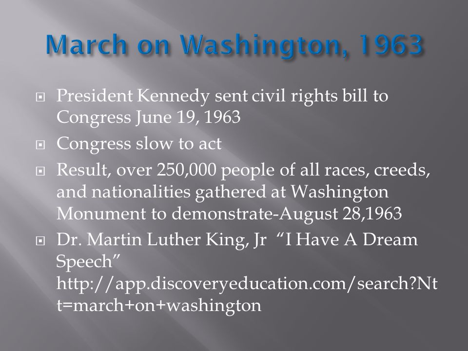 March on Washington, 1963 President Kennedy sent civil rights bill to Congress June 19, 1963. Congress slow to act.