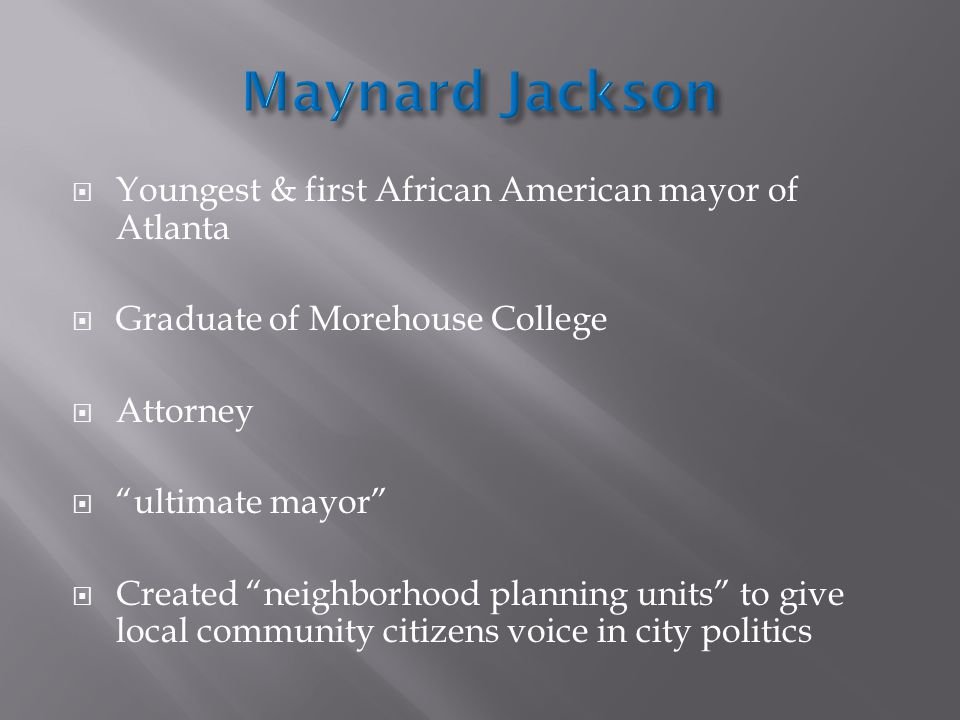 Maynard Jackson Youngest & first African American mayor of Atlanta