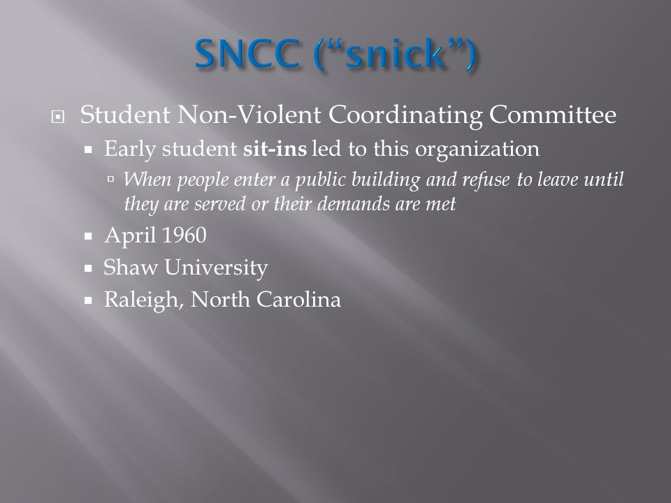 SNCC ( snick ) Student Non-Violent Coordinating Committee