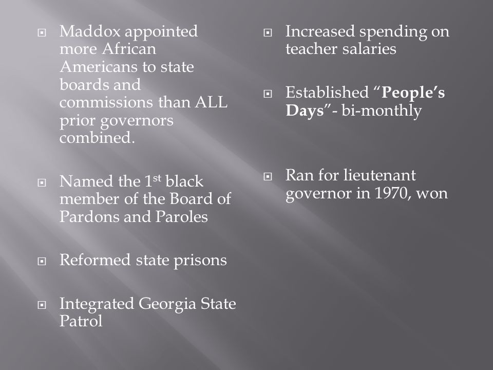 Maddox appointed more African Americans to state boards and commissions than ALL prior governors combined.