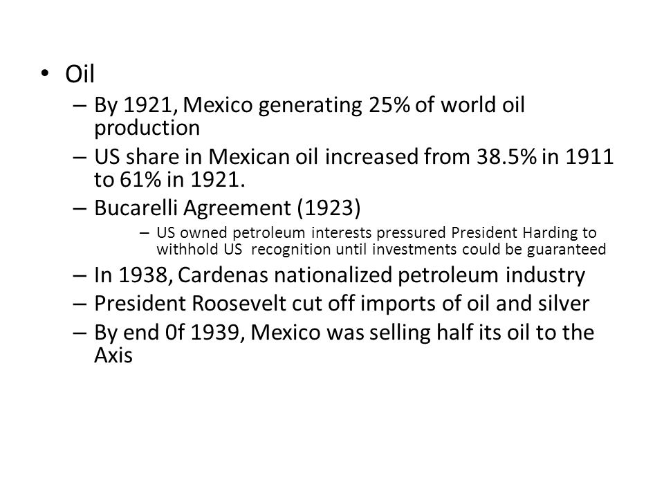 Oil By 1921, Mexico generating 25% of world oil production