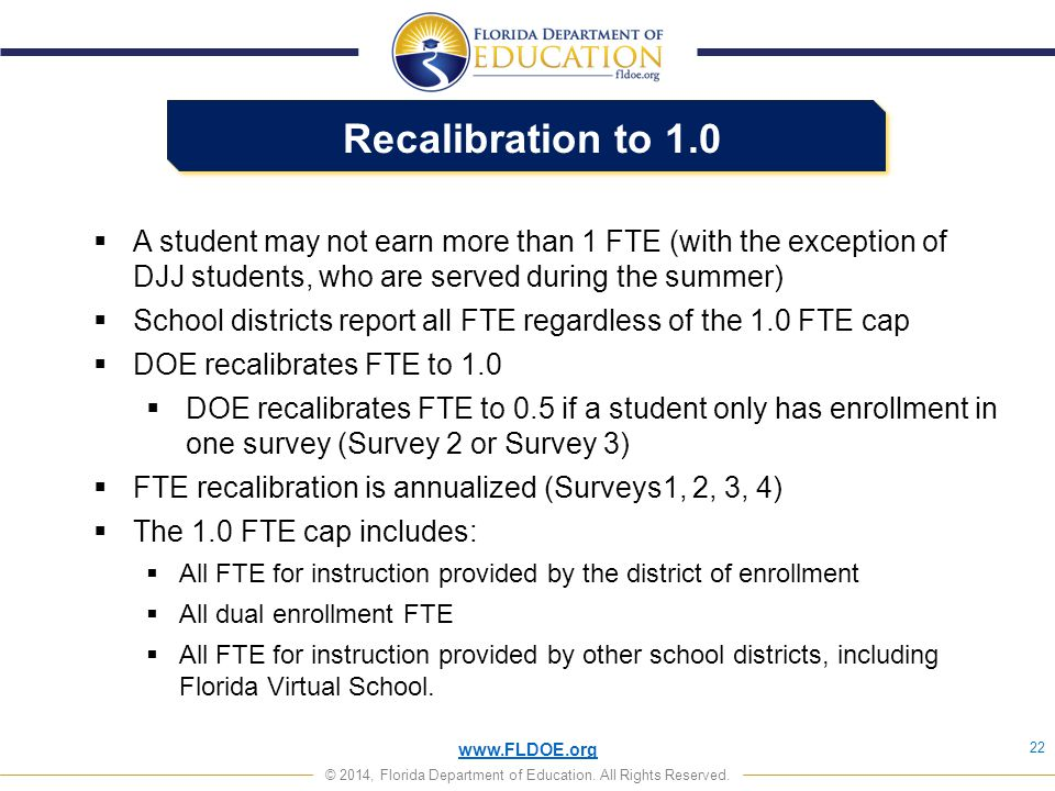 Recalibration to 1.0 A student may not earn more than 1 FTE (with the exception of DJJ students, who are served during the summer)