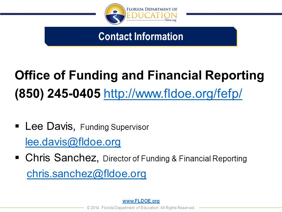 Contact Information Contact Information. Office of Funding and Financial Reporting. (850) 245-0405 http://www.fldoe.org/fefp/