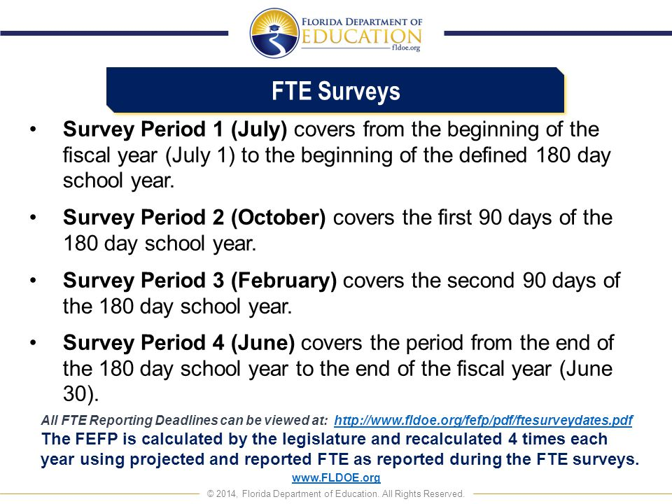 FTE Surveys Survey Period 1 (July) covers from the beginning of the fiscal year (July 1) to the beginning of the defined 180 day school year.